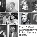 The 10 Most Overlooked Women in Architecture History The 10 Most Overlooked Women in Architecture History